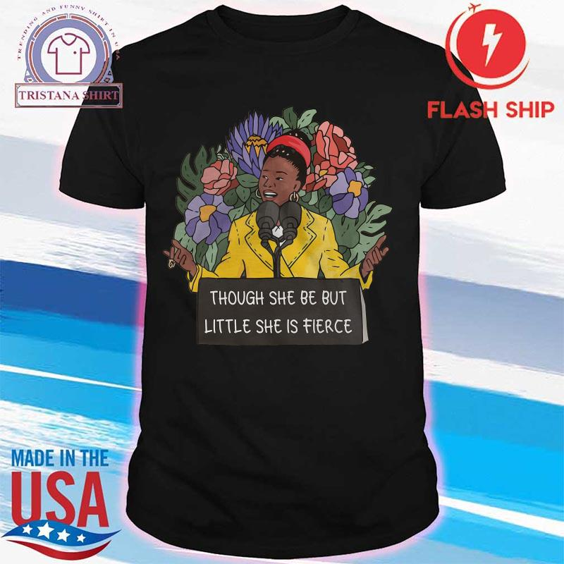 Black Girl Stated Though She Be But Little She Is Fierce Shirt