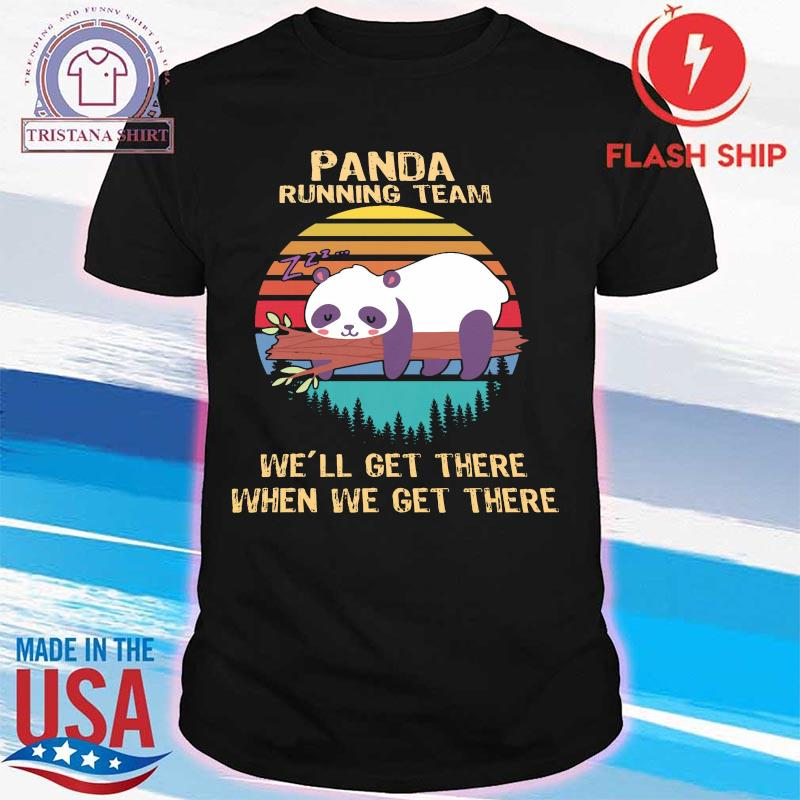 Panda Running Team We'll Get There When We Get There Vintage Shirt